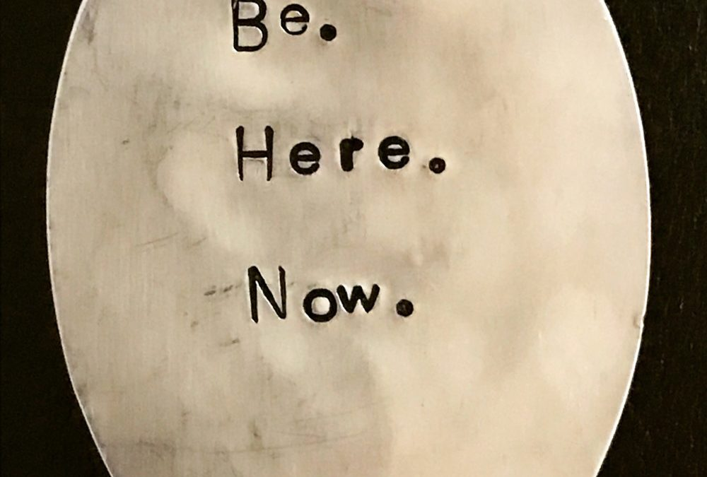 Be. Here. Now.